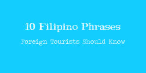 10 Filipino Phrases Foreign Tourists Should Know